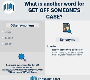 get off someone's case, synonym get off someone's case, another word for get off someone's case, words like get off someone's case, thesaurus get off someone's case
