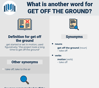get off the ground, synonym get off the ground, another word for get off the ground, words like get off the ground, thesaurus get off the ground
