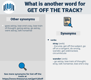 get off the track, synonym get off the track, another word for get off the track, words like get off the track, thesaurus get off the track