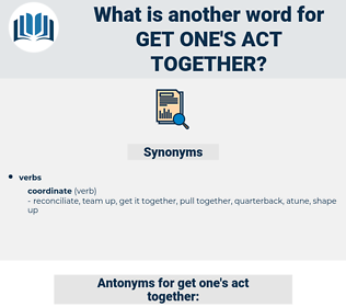 get one's act together, synonym get one's act together, another word for get one's act together, words like get one's act together, thesaurus get one's act together