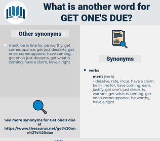 get one's due, synonym get one's due, another word for get one's due, words like get one's due, thesaurus get one's due