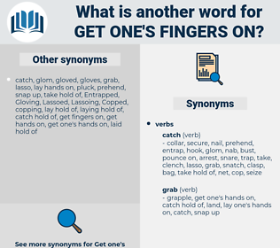get one's fingers on, synonym get one's fingers on, another word for get one's fingers on, words like get one's fingers on, thesaurus get one's fingers on