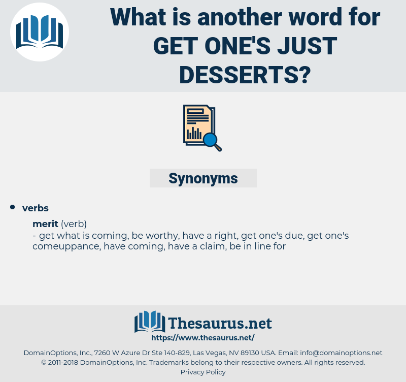 get one's just desserts, synonym get one's just desserts, another word for get one's just desserts, words like get one's just desserts, thesaurus get one's just desserts