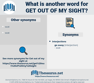 get out of my sight, synonym get out of my sight, another word for get out of my sight, words like get out of my sight, thesaurus get out of my sight