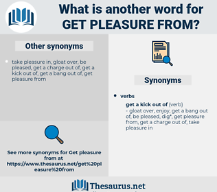 get pleasure from, synonym get pleasure from, another word for get pleasure from, words like get pleasure from, thesaurus get pleasure from