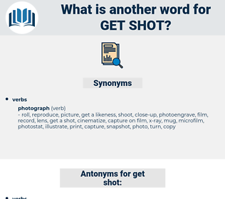 get shot, synonym get shot, another word for get shot, words like get shot, thesaurus get shot