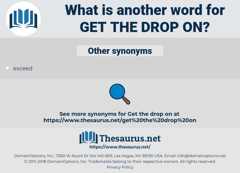 get the drop on, synonym get the drop on, another word for get the drop on, words like get the drop on, thesaurus get the drop on