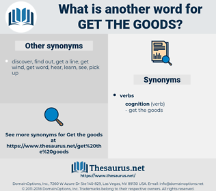 get the goods, synonym get the goods, another word for get the goods, words like get the goods, thesaurus get the goods