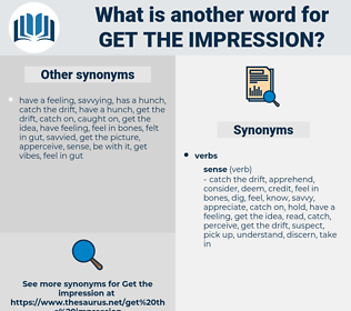 get the impression, synonym get the impression, another word for get the impression, words like get the impression, thesaurus get the impression