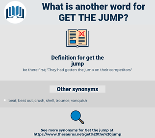 get the jump, synonym get the jump, another word for get the jump, words like get the jump, thesaurus get the jump