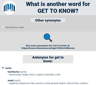 get to know, synonym get to know, another word for get to know, words like get to know, thesaurus get to know