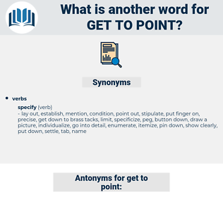 get to point, synonym get to point, another word for get to point, words like get to point, thesaurus get to point