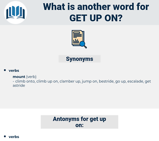 get up on, synonym get up on, another word for get up on, words like get up on, thesaurus get up on