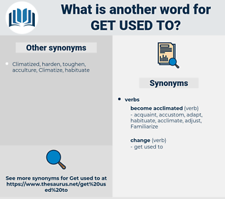 get used to, synonym get used to, another word for get used to, words like get used to, thesaurus get used to