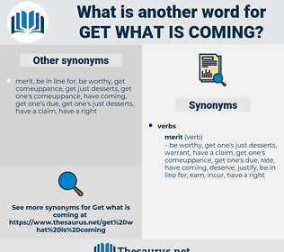 get what is coming, synonym get what is coming, another word for get what is coming, words like get what is coming, thesaurus get what is coming