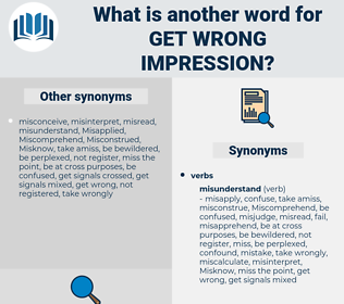 get wrong impression, synonym get wrong impression, another word for get wrong impression, words like get wrong impression, thesaurus get wrong impression