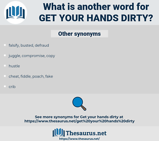 get your hands dirty, synonym get your hands dirty, another word for get your hands dirty, words like get your hands dirty, thesaurus get your hands dirty