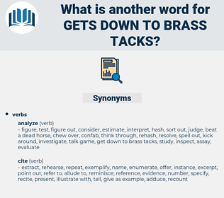 gets down to brass tacks, synonym gets down to brass tacks, another word for gets down to brass tacks, words like gets down to brass tacks, thesaurus gets down to brass tacks