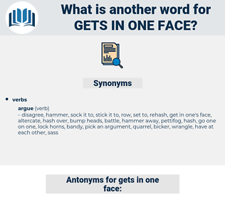 gets in one face, synonym gets in one face, another word for gets in one face, words like gets in one face, thesaurus gets in one face