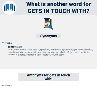 gets in touch with, synonym gets in touch with, another word for gets in touch with, words like gets in touch with, thesaurus gets in touch with