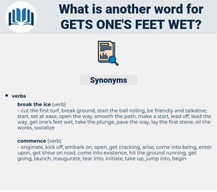 gets one's feet wet, synonym gets one's feet wet, another word for gets one's feet wet, words like gets one's feet wet, thesaurus gets one's feet wet