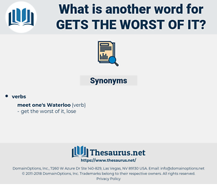 gets the worst of it, synonym gets the worst of it, another word for gets the worst of it, words like gets the worst of it, thesaurus gets the worst of it