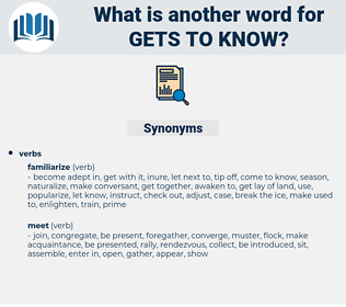 gets to know, synonym gets to know, another word for gets to know, words like gets to know, thesaurus gets to know