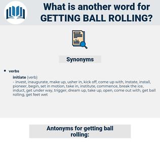 getting ball rolling, synonym getting ball rolling, another word for getting ball rolling, words like getting ball rolling, thesaurus getting ball rolling