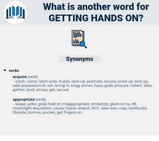 getting hands on, synonym getting hands on, another word for getting hands on, words like getting hands on, thesaurus getting hands on