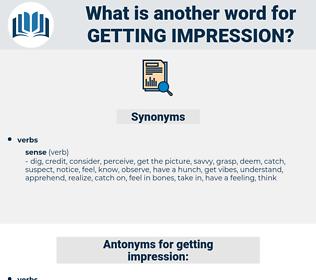 getting impression, synonym getting impression, another word for getting impression, words like getting impression, thesaurus getting impression