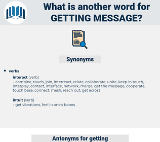 getting message, synonym getting message, another word for getting message, words like getting message, thesaurus getting message