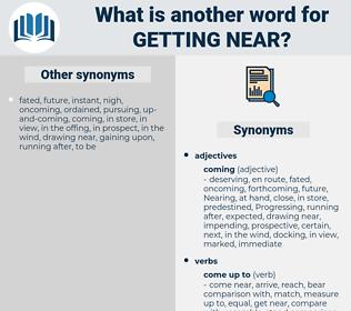 getting near, synonym getting near, another word for getting near, words like getting near, thesaurus getting near