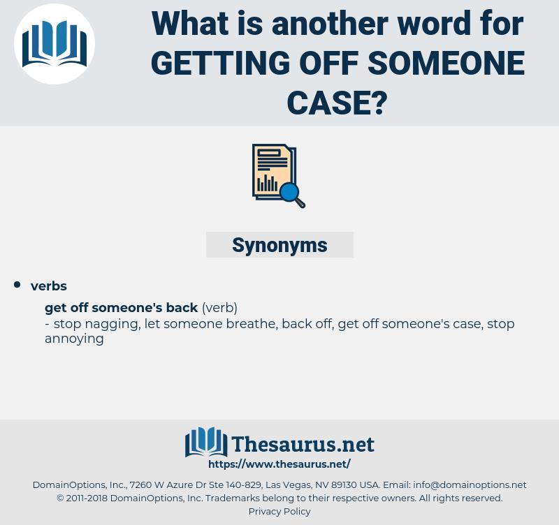 getting off someone case, synonym getting off someone case, another word for getting off someone case, words like getting off someone case, thesaurus getting off someone case