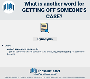getting off someone's case, synonym getting off someone's case, another word for getting off someone's case, words like getting off someone's case, thesaurus getting off someone's case