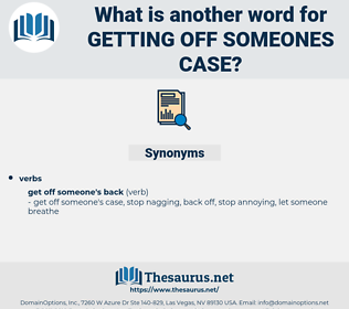 getting off someones case, synonym getting off someones case, another word for getting off someones case, words like getting off someones case, thesaurus getting off someones case
