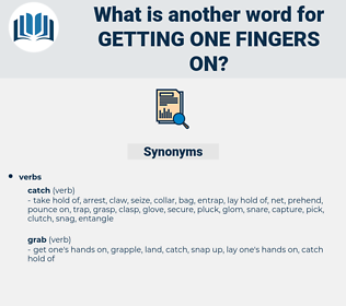 getting one fingers on, synonym getting one fingers on, another word for getting one fingers on, words like getting one fingers on, thesaurus getting one fingers on