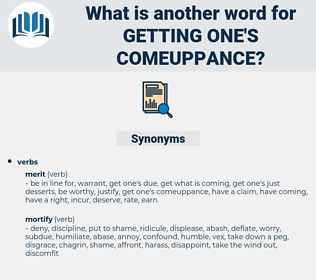 getting one's comeuppance, synonym getting one's comeuppance, another word for getting one's comeuppance, words like getting one's comeuppance, thesaurus getting one's comeuppance