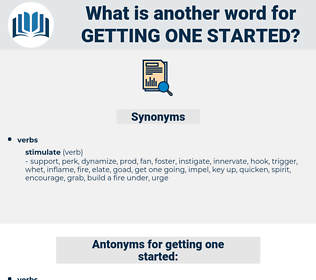 getting one started, synonym getting one started, another word for getting one started, words like getting one started, thesaurus getting one started