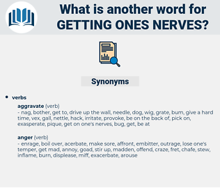 getting ones nerves, synonym getting ones nerves, another word for getting ones nerves, words like getting ones nerves, thesaurus getting ones nerves