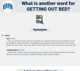 getting out bed, synonym getting out bed, another word for getting out bed, words like getting out bed, thesaurus getting out bed
