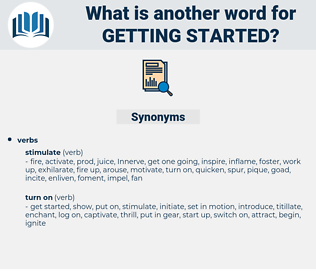getting started, synonym getting started, another word for getting started, words like getting started, thesaurus getting started