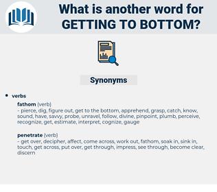 getting to bottom, synonym getting to bottom, another word for getting to bottom, words like getting to bottom, thesaurus getting to bottom