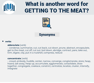 getting to the meat, synonym getting to the meat, another word for getting to the meat, words like getting to the meat, thesaurus getting to the meat