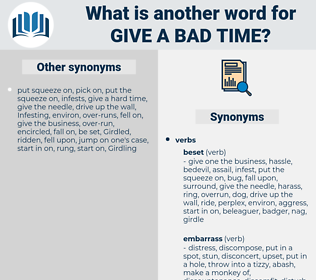 give a bad time, synonym give a bad time, another word for give a bad time, words like give a bad time, thesaurus give a bad time