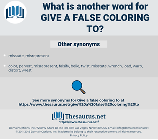 give a false coloring to, synonym give a false coloring to, another word for give a false coloring to, words like give a false coloring to, thesaurus give a false coloring to