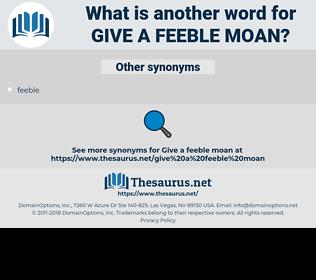give a feeble moan, synonym give a feeble moan, another word for give a feeble moan, words like give a feeble moan, thesaurus give a feeble moan