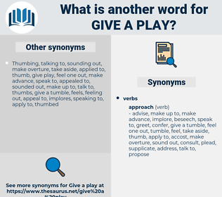 give a play, synonym give a play, another word for give a play, words like give a play, thesaurus give a play