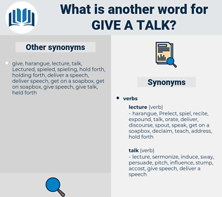 give a talk, synonym give a talk, another word for give a talk, words like give a talk, thesaurus give a talk