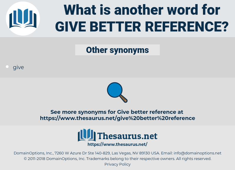 give better reference, synonym give better reference, another word for give better reference, words like give better reference, thesaurus give better reference