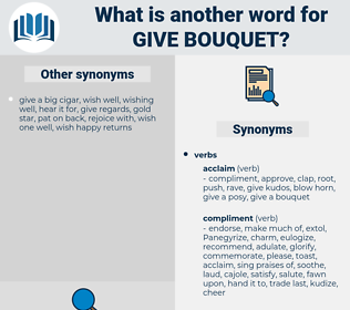 give bouquet, synonym give bouquet, another word for give bouquet, words like give bouquet, thesaurus give bouquet